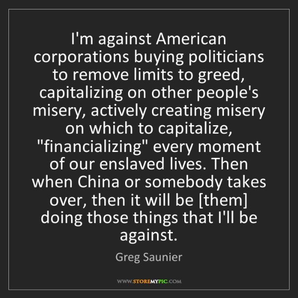 Greg Saunier: I'm against American corporations buying politicians...