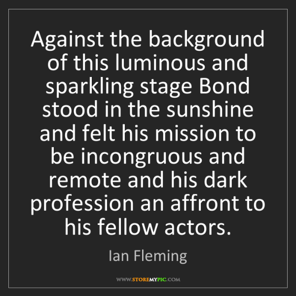 Ian Fleming: Against the background of this luminous and sparkling...