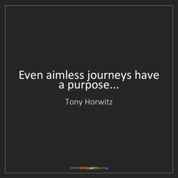 Tony Horwitz: Even aimless journeys have a purpose...
