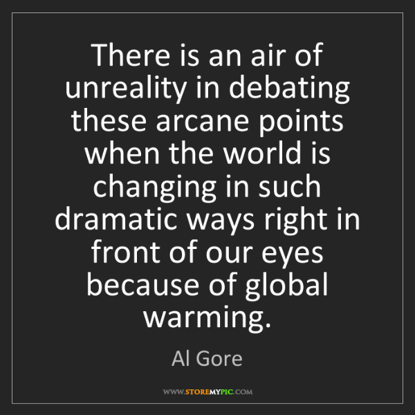 Al Gore: There is an air of unreality in debating these arcane...