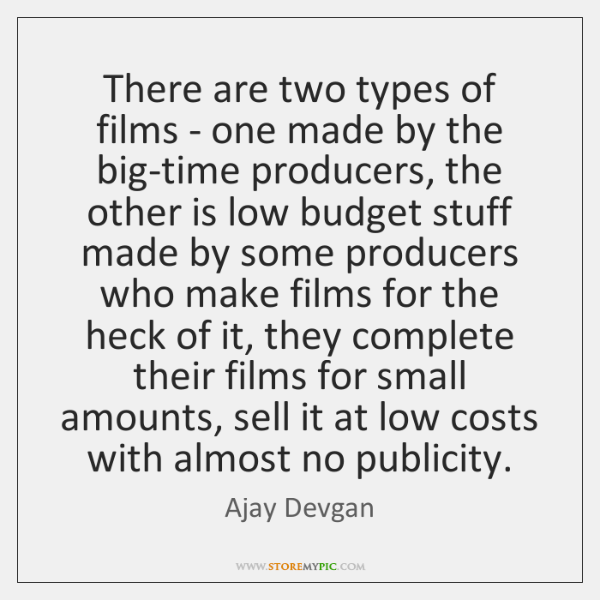 There are two types of films - one made by the big-time ...