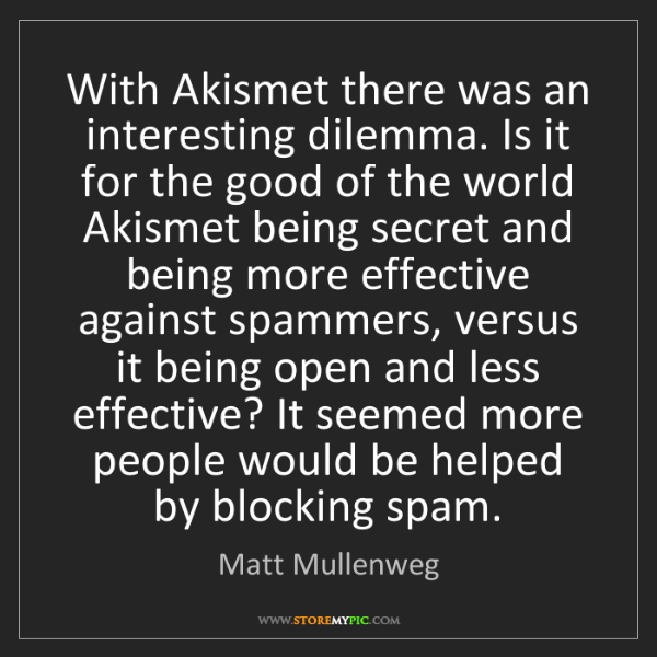 Matt Mullenweg: With Akismet there was an interesting dilemma. Is it...