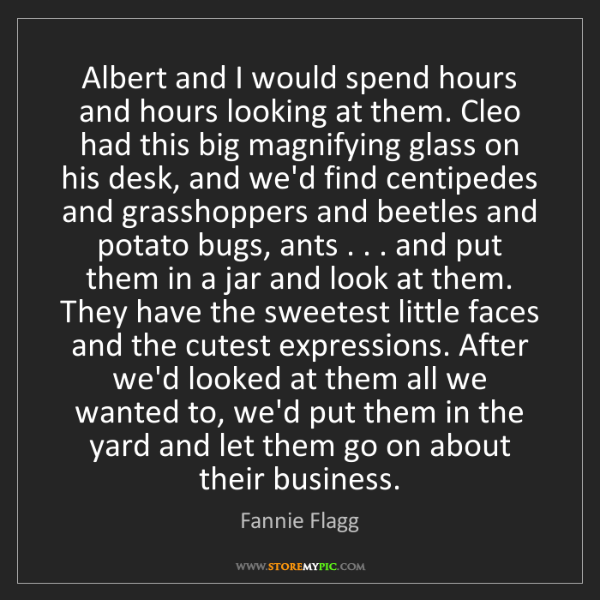 Fannie Flagg: Albert and I would spend hours and hours looking at them....