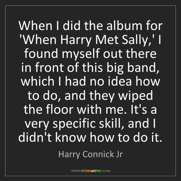 Harry Connick Jr: When I did the album for 'When Harry Met Sally,' I found...