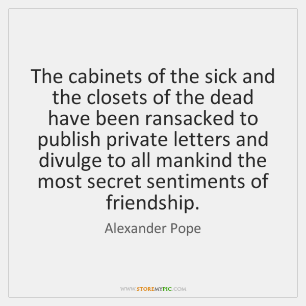 The cabinets of the sick and the closets of the dead have ...