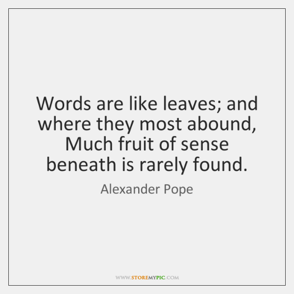 Words are like leaves; and where they most abound,   Much fruit of ...
