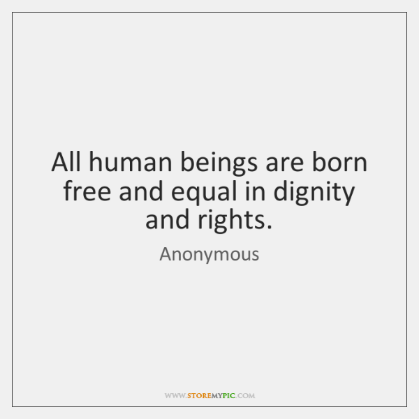 All human beings are born free and equal in dignity and rights.