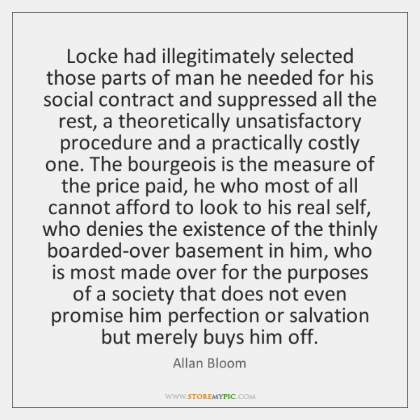 Locke had illegitimately selected those parts of man he needed for his ...