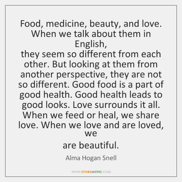 Food, medicine, beauty, and love. When we talk about them in English,  ...