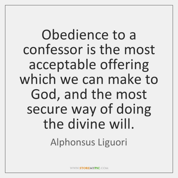 Obedience to a confessor is the most acceptable offering which we can ...