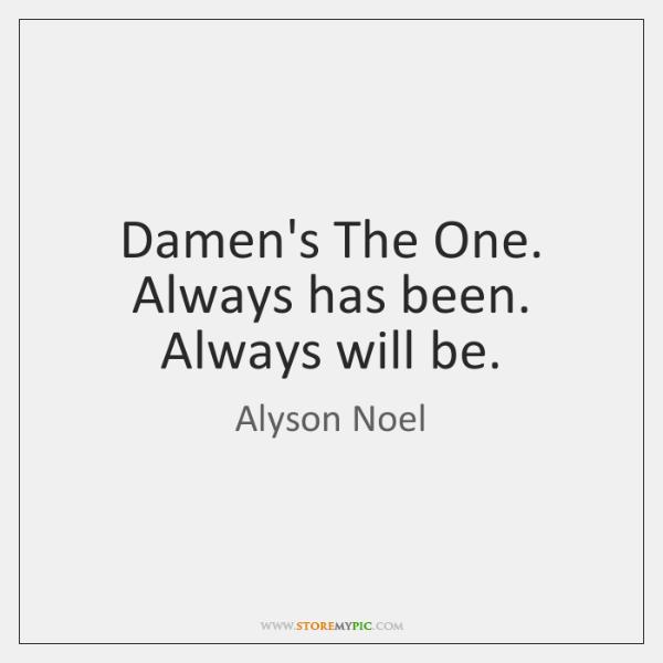 Damen's The One. Always has been. Always will be.