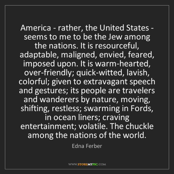 Edna Ferber: America - rather, the United States - seems to me to...