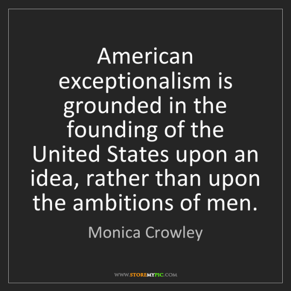 Monica Crowley: American exceptionalism is grounded in the founding of...
