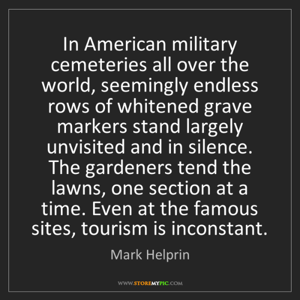 Mark Helprin: In American military cemeteries all over the world, seemingly...
