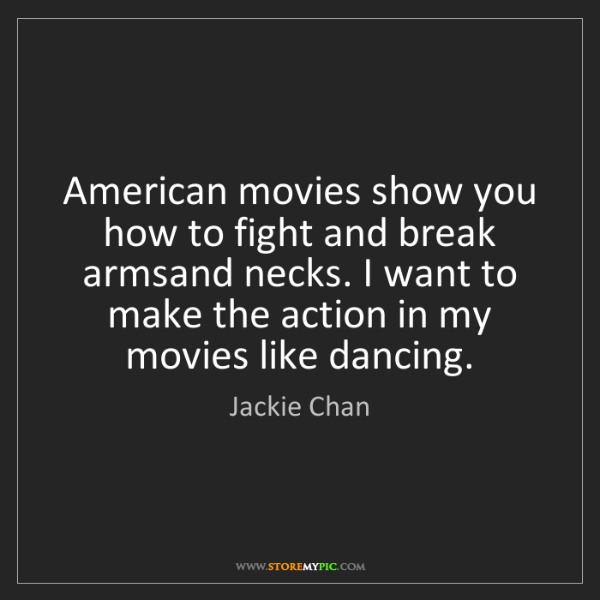 Jackie Chan: American movies show you how to fight and break armsand...