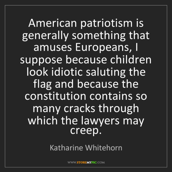 Katharine Whitehorn: American patriotism is generally something that amuses...