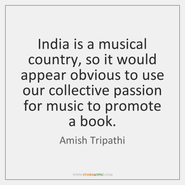 India is a musical country, so it would appear obvious to use ...