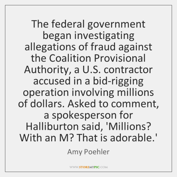 The federal government began investigating allegations of fraud against the Coalition Provisional ..
