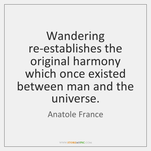 Wandering re-establishes the original harmony which once existed between man and the ...