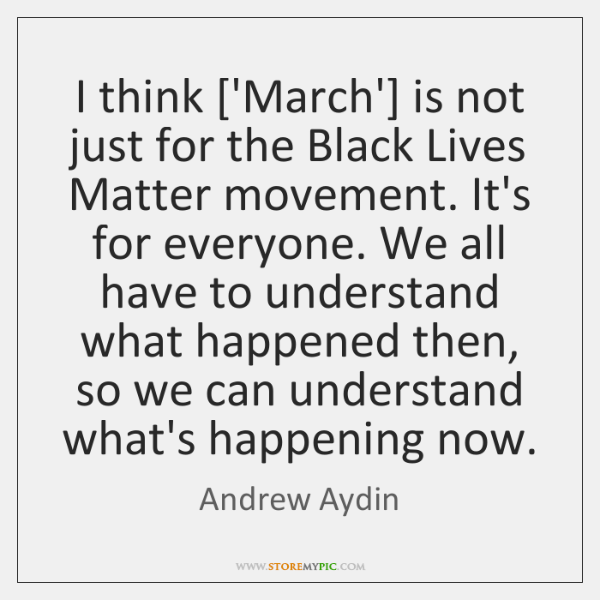 I think ['March'] is not just for the Black Lives Matter movement. ...