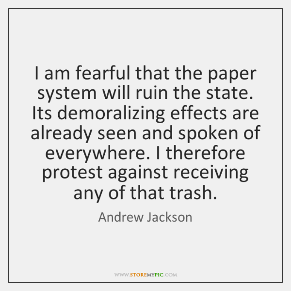 I am fearful that the paper system will ruin the state. Its ...