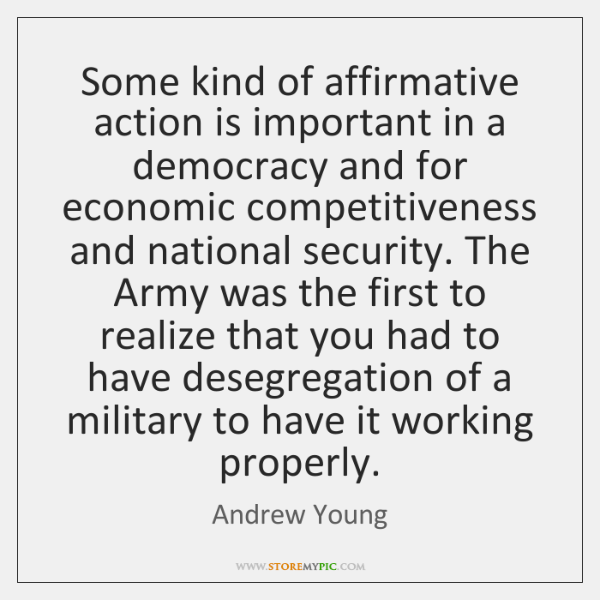 Some kind of affirmative action is important in a democracy and for ...