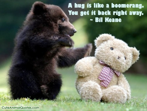 A hug is like a boomerang you get it back right away