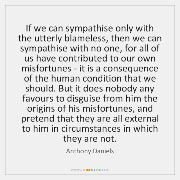 If we can sympathise only with the utterly blameless, then we can ...