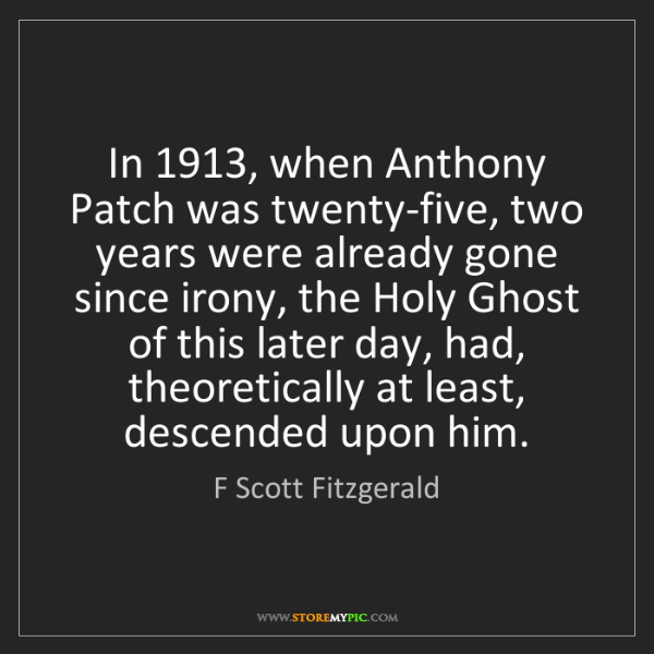 F Scott Fitzgerald: In 1913, when Anthony Patch was twenty-five, two years...