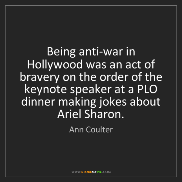 Ann Coulter: Being anti-war in Hollywood was an act of bravery on...