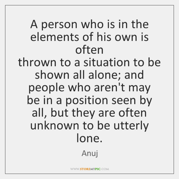 A person who is in the elements of his own is often  ...