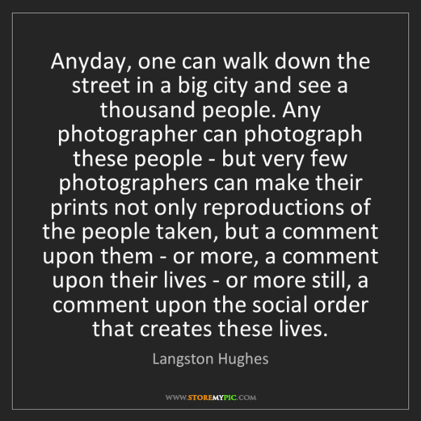 Langston Hughes: Anyday, one can walk down the street in a big city and...