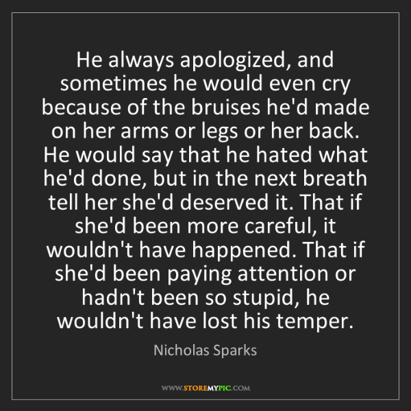Nicholas Sparks: He always apologized, and sometimes he would even cry...
