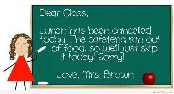 Dear class lunch has been concelled today the cafeteria ran out of food 5 275x273