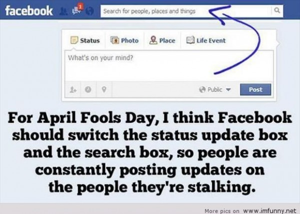 For april fools day i think facebook should switch the status update box