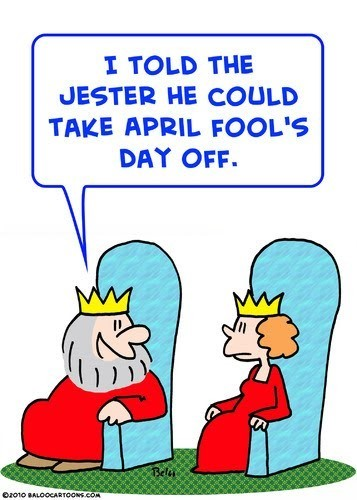 I told the jester he could take april fools day off