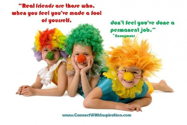 Real friends are those who where you feel youve made a feel of yourself