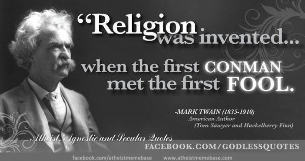 Religion was invented when the first conman met the first fool
