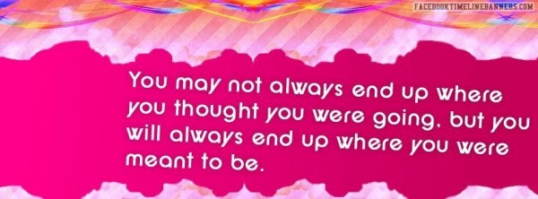 You may not always end up where you thought you were going