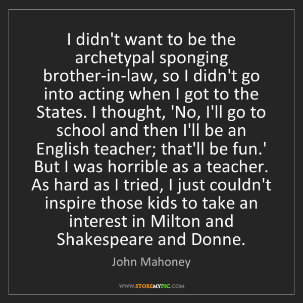 John Mahoney: I didn't want to be the archetypal sponging brother-in-law,...