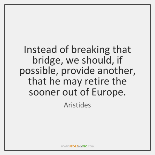 Instead of breaking that bridge, we should, if possible, provide another, that ...