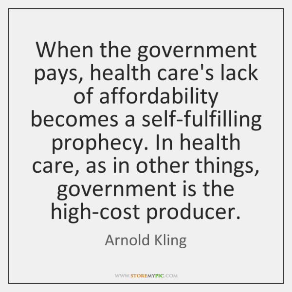 When the government pays, health care's lack of affordability becomes a self-fulfilling ...