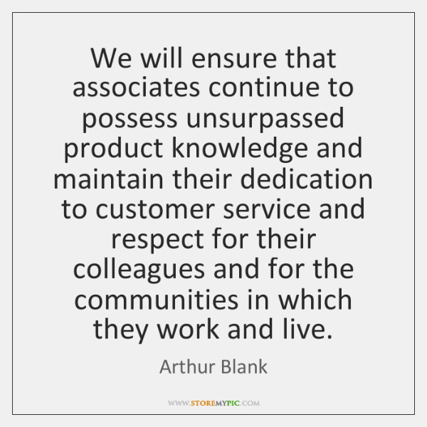 We will ensure that associates continue to possess unsurpassed product knowledge and ...