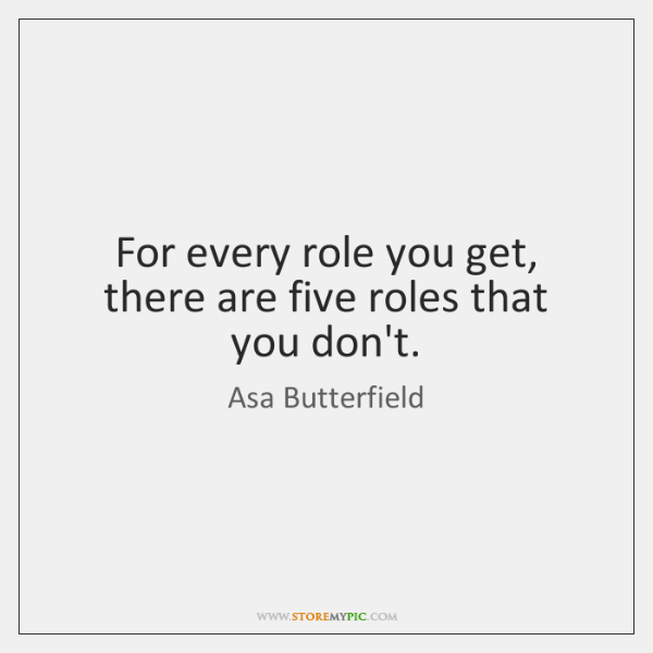 For every role you get, there are five roles that you don't.