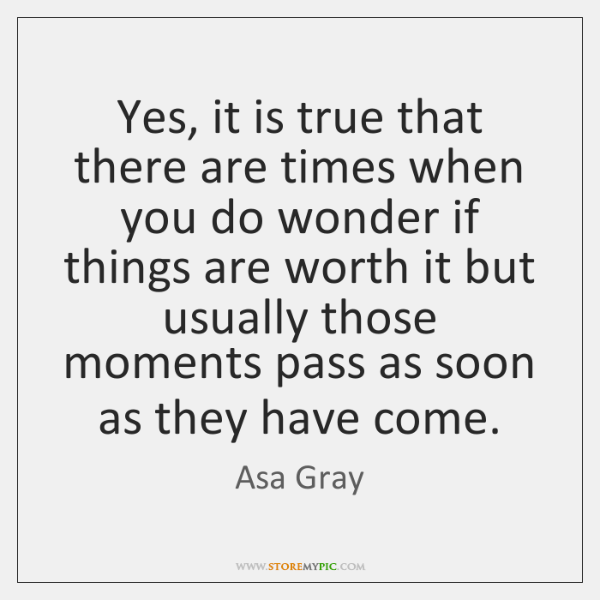 Yes, it is true that there are times when you do wonder ...