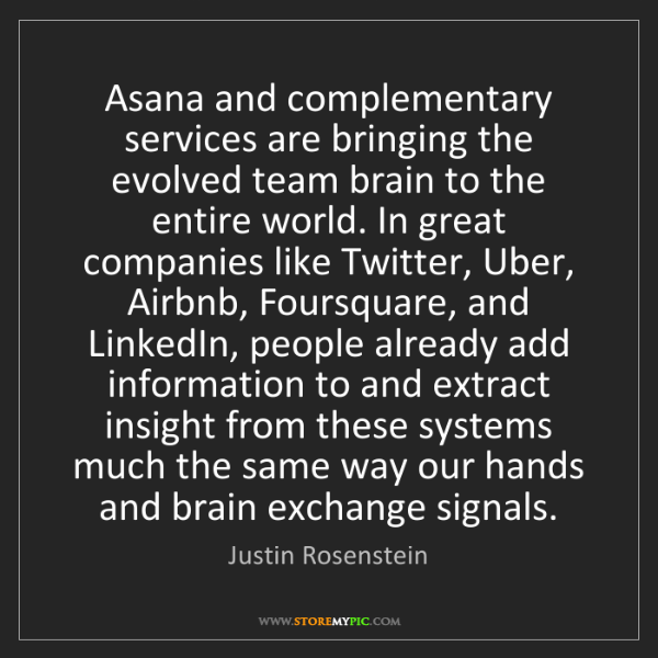 Justin Rosenstein: Asana and complementary services are bringing the evolved...
