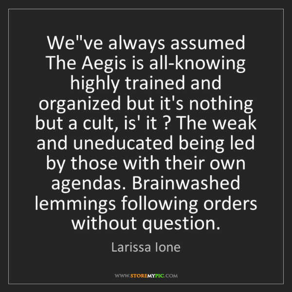 Larissa Ione: We've always assumed The Aegis is all-knowing highly...