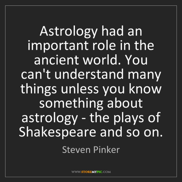 Steven Pinker: Astrology had an important role in the ancient world....