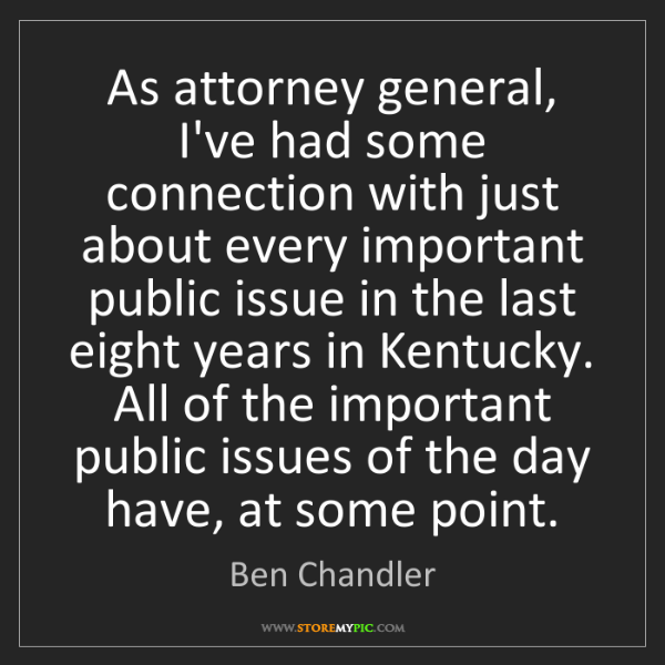 Ben Chandler: As attorney general, I've had some connection with just...