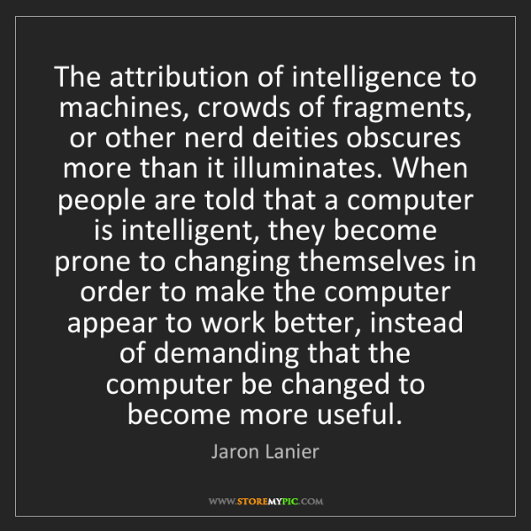 Jaron Lanier: The attribution of intelligence to machines, crowds of...